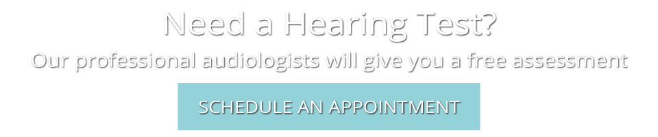 Need a Hearing Test | Our professional audiologists will give you a free assessment | Schedule an Appointment