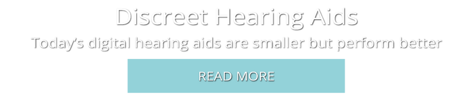 Discreet Hearing Aids | Today's digital hearing aids are smaller but perform better | Read More
